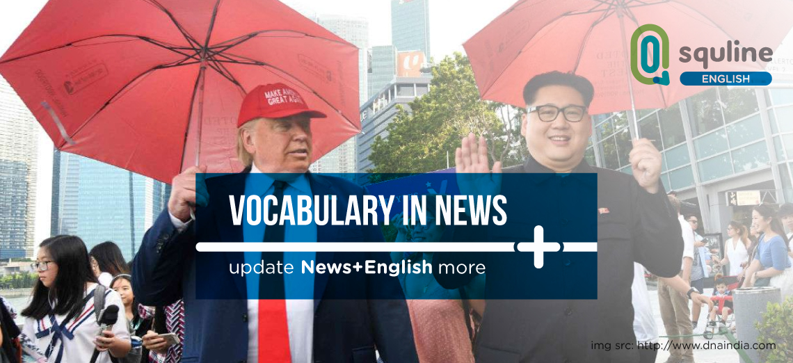 Vocabulary In News: Trump arrives in Singapore to see if North Korea gamble pays off