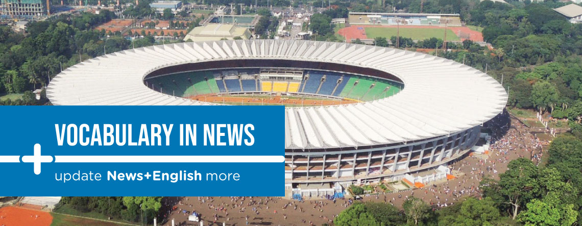 Vocabulary In News: Asian Games Streets in GBK Proximity Closed Off during Ceremony